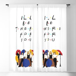 I'll be there for you - tv show Blackout Curtain