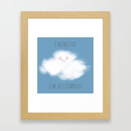 I'm Not Fat, I'm Just Cumulus Framed Art Print