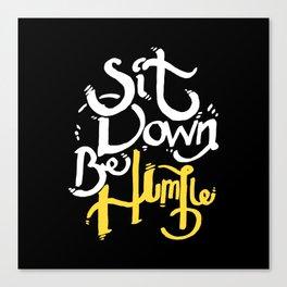 Sit Down Be Humble Canvas Print