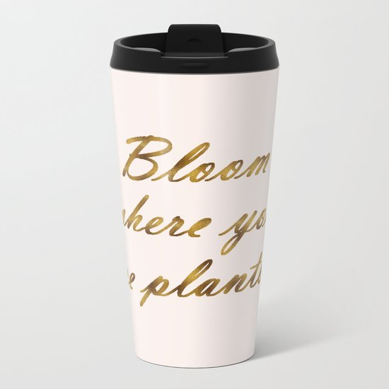 bloom where you are planted Metal Travel Mug