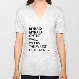 MYRAID, MYRAID  ON THE WALL,  WHO IS THE FAIREST OF THEM ALL? Unisex V-Neck