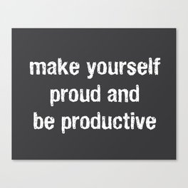 Make Yourself Proud and Be Productive Canvas Print