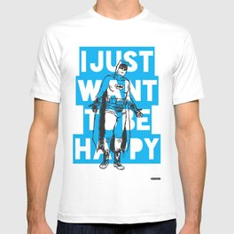 I Just Want To Be Happy T-shirt