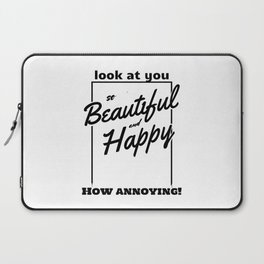 Funny and Sarcastic Typography Beautiful and Happy Laptop Sleeve