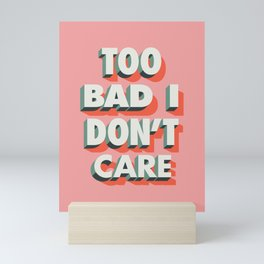 Too Bad I Don't Care Mini Art Print