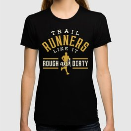 Trail Runners Like It Rough And Dirty T-shirt