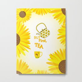 Sunflowers And Tea #typography Metal Print
