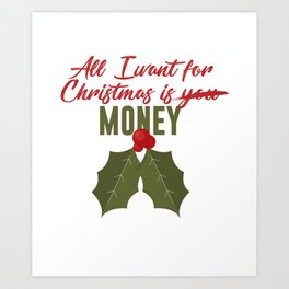 All I Want For Christmas Is Money Not You Funny Design Art Print
