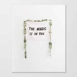 The Magic is in You Canvas Print