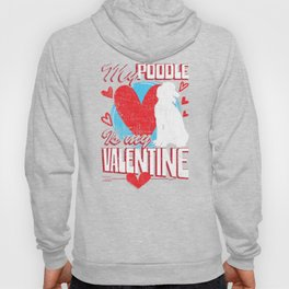 My Poodle Is My Valentine Funny Dog Distressed T-Shirt Hoody