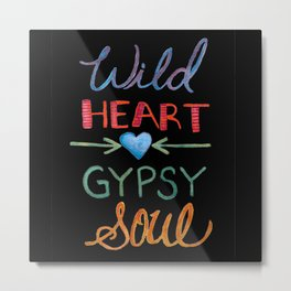 Watercolor - WILD HEART GYPSY SOUL - black background, Hand Lettering Metal Print