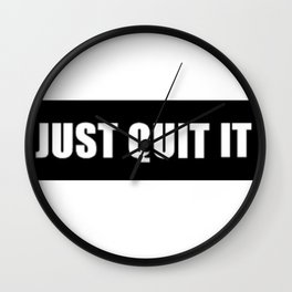 JUST QUIT IT Wall Clock