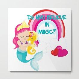 Mermaids, Unicorns and Rainbows! Do you believe in Magic Metal Print
