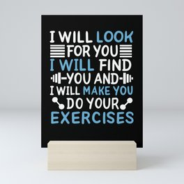 I Will Look For You I Will Find You And I Will Make You Do Your Mini Art Print
