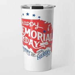 Happy Memorial Day In Memory Of Our Heroes T-Shirt T-Shirt Travel Mug