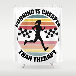 Running is Cheaper Than Therapy Shower Curtain