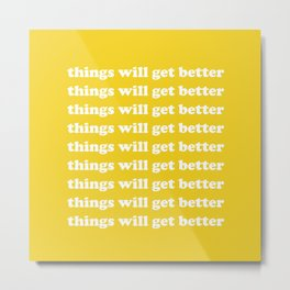 Things Will Get Better Metal Print