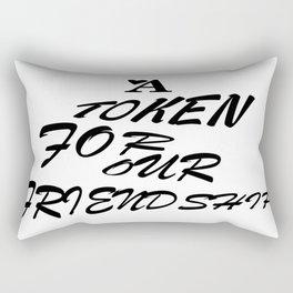A Token for our friendship Rectangular Pillow