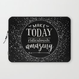 Make Today Ridiculously Amazing Quote Laptop Sleeve