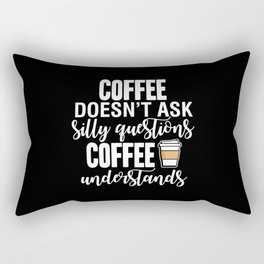 Coffee Doesn't Ask Silly Questions Coffee Understands Rectangular Pillow