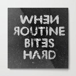 When Routine Bites Hard Metal Print