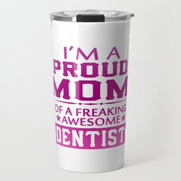 I'M A PROUD DENTIST'S MOM Travel Mug