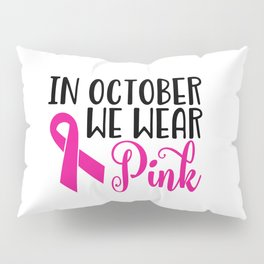 In October We Wear Pink Pillow Sham