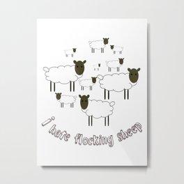 I Hate Flocking Sheep Metal Print