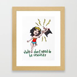 """""""We don't need to be rescued"""" Framed Art Print"""