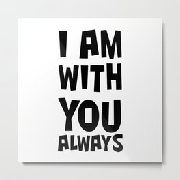 I AM WITH YOU ALWAYS Metal Print