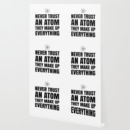 NEVER TRUST AN ATOM THEY MAKE UP EVERYTHING Wallpaper