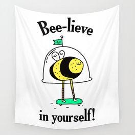 Believe in yourself - bee t-shirt, cute bee, happy bee, beelieve in yourself, pun t-shirt Wall Tapestry