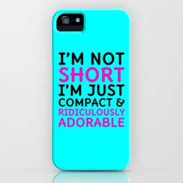 I'm Not Short I'm Just Compact & Ridiculously Adorable (Cyan) iPhone Case