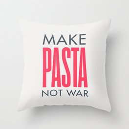 Make pasta not war, food quote, anti war sayings peace quote, funny sentence, kitchen wall art Throw Pillow
