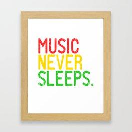 Looking For An Inspirational Shirt? Here's Is A Never T-shirt Saying Music Never Sleeps T-shirt  Framed Art Print