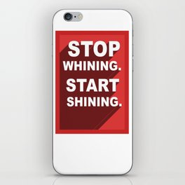 Stop Whining, Start Shining iPhone Skin