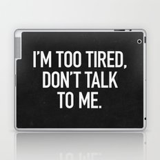 I'm too tired, don't talk to me. Laptop & iPad Skin