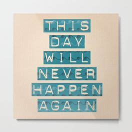 this day will never happen again Metal Print