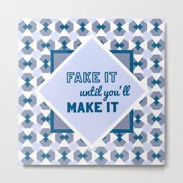 Geometric pattern Fake it until you'll make it, blue Metal Print