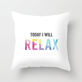 New Year's Resolution - TODAY I WILL RELAX Throw Pillow