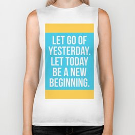 Let go of yesterday. Let today be a new beginning. Biker Tank