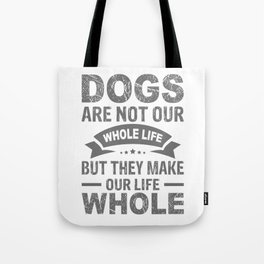 Dogs Are Not Our Whole Life But They Make Our Life Whole gw Tote Bag