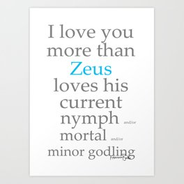 I Love You More Than Zeus Loves... Art Print