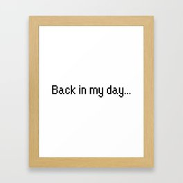 Back in my day... Framed Art Print