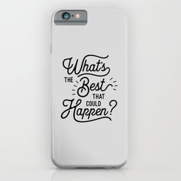 What's The Best That Could Happen Typography Print Wall Art Home Decor iPhone Case
