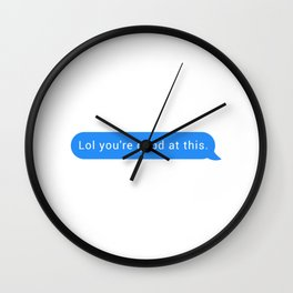 Lol you're good at this Wall Clock