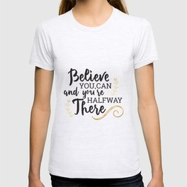 Believe you can and you're halfway there Gold T-shirt