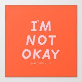I'm Not Okay Canvas Print