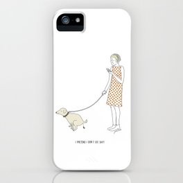 I pretend I don't see shit iPhone Case
