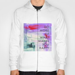 Do more of what makes you happy Hoody